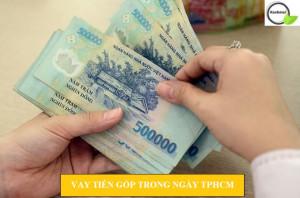 Vay tiền góp trong ngày tại TPHCM : Điều kiện, thủ tục mới nhất 2021