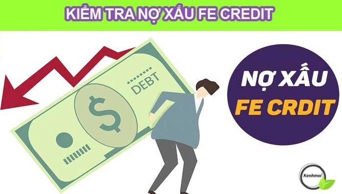 Kiểm tra nợ xấu FE Credit