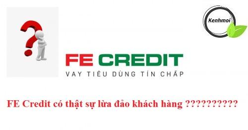 Fe Credit có lừa đảo khách hàng hay không